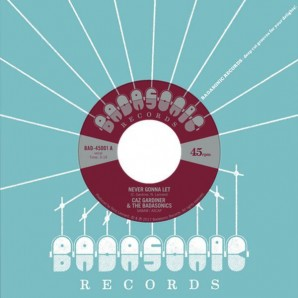 Caz Gardiner & The Badasonics ‎'Never Gonna Let' + 'Tic Tac Toe'  7""