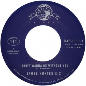 James Hunter Six 'I Don Don't Want To Be Without You' + 'I Got Eyes'  7""