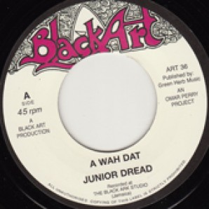 """Junior Dread 'A Wah Dat' + Upsetters 'Dat Dub'  7"""""""