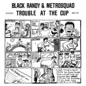 Black Randy & Metrosquad 'Trouble At The Cup' + 'Loner With A Boner' + 'Sperm Bank Baby'   7""