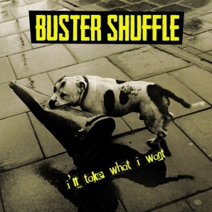 Buster Shuffle 'I'll Take What I Want'  CD