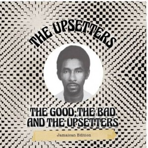 Upsetters 'The Good, The Bad And The Upsetters - Jamaican Edition'  CD