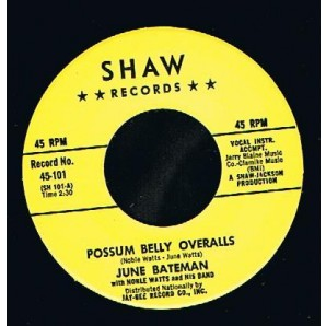 "Bateman, June 'Possum Belly Overalls' + 'Go Away Mr. Blues'  7"" Shaw"