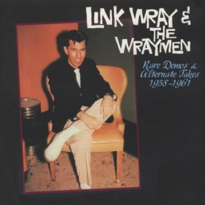 Wray, Link & The Wraymen 'Rare Demos & Alternative Takes 1958 – 1961'  LP