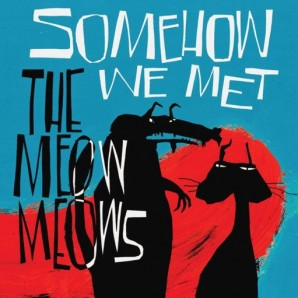 Meow Meows 'Somehow We Met'  CD