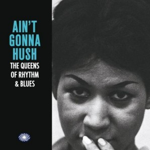 V.A. 'Ain't Gonna Hush – The Queens Of Rhythm & Blues'  2-LP