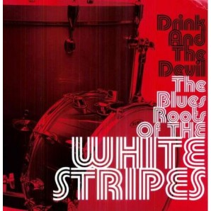V.A. 'Drink & The Devil - The Blues Roots Of The White Stripes'  LP