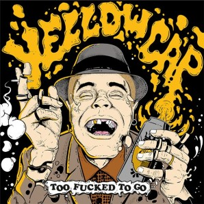 Yellow Cap 'Too Fucked to Go'  LP