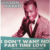 Pickett, Wilson *I Don't Want No Part Time Love – Early Years 1959-62'  LP+mp3