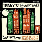 Danny 'O' & The Astrotones 'Paint the Town' + 'Drinking on a School Night'  7""