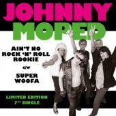 Johnny Moped 'Ain't No Rock'n'Roll Rookie' + 'Super Woofa' 7""
