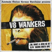 V8 Wankers 'Oh, What A Jerk He Is' + 'Damn Dirty Ape'  7""