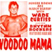 Curtiss, Wade & Rhythm Rockers 'Voodoo Mama'  7""
