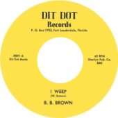 Brown, B.B. 'I Weep' + 'That's It, Let's Quit'  7""
