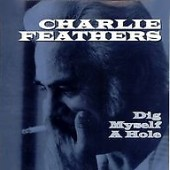 """Feathers, Charlie 'Dig Myself A Hole' + 'Let's Live A Little'  7"""""""