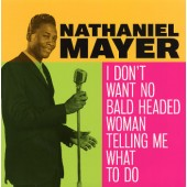 Mayer, Nathaniel 'I Don't Want No Bald Headed Woman Telling Me What To Do'  7""