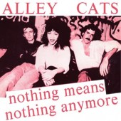 """Alley Cats 'Nothing Means Nothing Any More' + 'Gimme A Little Pain'   7"""""""