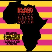 Black Randy & Metrosquad 'Idi Amin' + 'I'm Black & Proud' + 'I Wanna Be A Nark'   7""