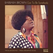 Barbara Brown 'Got To Be Somebody: The XL Sessions 1960s Memphis Gold'  LP