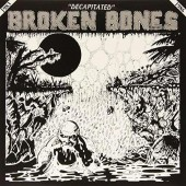 Broken Bones 'Decapitated'  LP