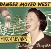 Miss Mary Ann & The Ragtime Wranglers 'Danger Moved West'  LP