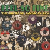 V.A. 'Feel So Fine – The Birth Of Jamaican Ska'  2-LP