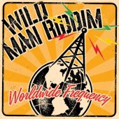 Wild Man Riddim 'Worldwide Frequency'  LP