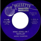 Champion, Mickey 'What Good Am I' +  'The Hurt Is Still On'  7""