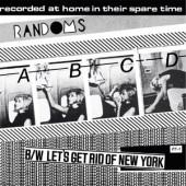 "Randoms 'ABCD' + 'Let's Get Rid Of New York'   7"""