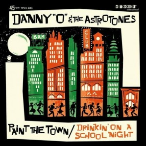 """Danny 'O' & The Astrotones 'Paint the Town' + 'Drinking on a School Night'  7"""""""