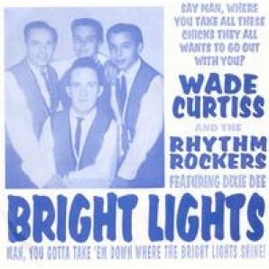 "Curtiss, Wade & The Rhythm Rockers 'Bright Lights' + 'Hurricane'  7"""