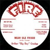 """Crudup, Arthur """"Big Boy"""" 'Dig Myself A Hole' + 'Mean Ole Frisco'  7"""""""