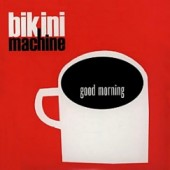 "Bikini Machine 'Good Morning'  + 'Sing On It'  7"""