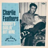 """Feathers, Charlie 'Nobody's Darlin' But Mine - The Goldwax Recordings'  7"""""""