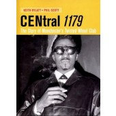 'Central 1179' The story of Manchester's Twisted Wheel Club by Keith Rylatt & Phil Scott