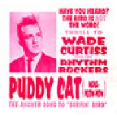 Curtiss, Wade & Rhythm Rockers 'Puddy Cat'  7""
